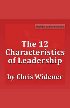 The 12 Characteristics of Leadership: Winning with Influence Series, Chris Widener