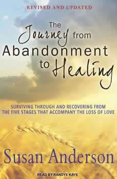 The Journey from Abandonment to Healing: Surviving Through and Recovering from the Five Stages That Accompany the Loss of Love, Susan Anderson