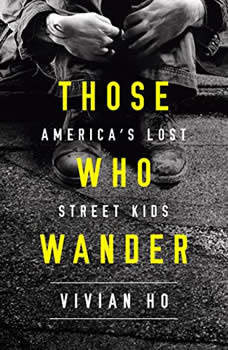 Those Who Wander: America's Lost Street Kids, Vivian Ho
