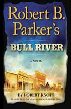 Robert B. Parker's Bull River: A Cole and Hitch Novel A Cole and Hitch Novel, Robert Knott