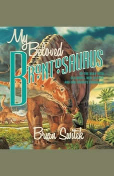 My Beloved Brontosaurus: On the Road with Old Bones, New Science, and Our Favorite Dinosaurs On the Road with Old Bones, New Science, and Our Favorite Dinosaurs, Brian Switek