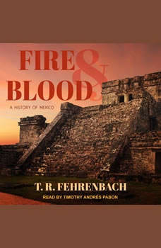 Fire And Blood: A History Of Mexico, T. R. Fehrenbach