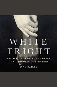 White Fright: The Sexual Panic at the Heart of America's Racist History, Jane Dailey