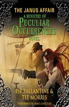 The Janus Affair: A Ministry of Peculiar Occurrences Novel, Pip Ballantine