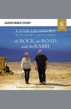 The Rock, the Road, and the Rabbi: Audio Bible Studies: Come to the Land Where It All Began, Kathie Lee Gifford