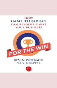 For the Win: How Game Thinking Can Revolutionize Your Business, Kevin Werbach