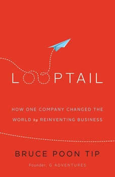 Looptail: How One Company Changed the World by Reinventing Business, Bruce Poon Tip