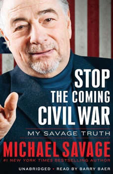 Stop the Coming Civil War: My Savage Truth, Michael Savage