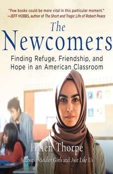Newcomers, The: Finding Refuge, Friendship, and Hope in an American Classroom, Helen Thorpe