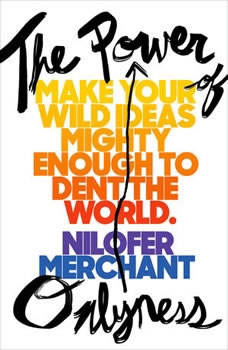 The Power of Onlyness: Make Your Wild Ideas Mighty Enough to Dent the World, Nilofer Merchant