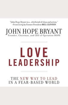 Love Leadership: The New Way to Lead in a Fear-Based World, John Hope Bryant