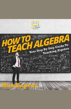 How To Teach Algebra: Your Step By Step Guide To Teaching Algebra, HowExpert