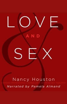 Love and Sex: A Christian Guide to Healthy Intimacy, Nancy Houston