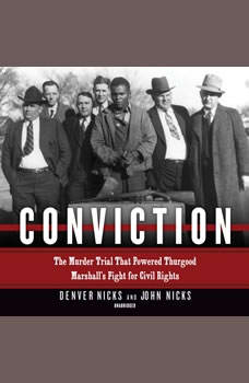 Conviction: The Murder Trial That Powered Thurgood Marshall's Fight for Civil Rights The Murder Trial That Powered Thurgood Marshall's Fight for Civil Rights, Denver Nicks