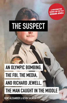 The Suspect: An Olympic Bombing, the FBI, the Media, and Richard Jewell, the Man Caught in the Middle, Kent Alexander