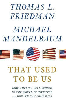 That Used to Be Us: How America Fell Behind in the World It Invented and How We Can Come Back, Thomas L. Friedman