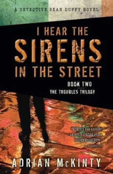 I Hear the Sirens in the Street: A Detective Sean Duffy Novel, Adrian McKinty