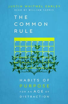 The Common Rule: Habits of Purpose for an Age of Distraction, Justin Whitmel Earley