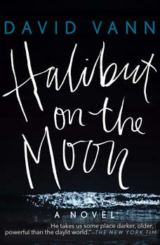 Halibut on the Moon, David Vann
