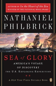 Sea of Glory: America's Voyage of Discovery, the U.S. Exploring Expedition, 1838-1842, Nathaniel Philbrick