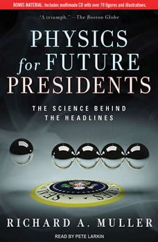 Physics for Future Presidents: The Science Behind the Headlines, Richard A. Muller