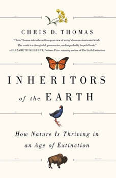 Inheritors of the Earth: How Nature Is Thriving in an Age of Extinction, Chris D. Thomas