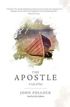 The Apostle: A Life of Paul A Life of Paul, John Pollock