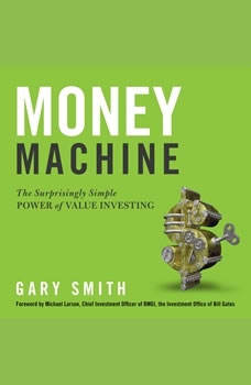 Money Machine: The Surprisingly Simple Power of Value Investing, Gary Smith
