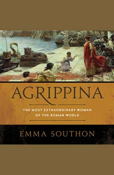 Agrippina: The Most Extraordinary Woman of the Roman World, Emma Southon