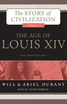 The Age of Louis XIV: A History of European Civilization in the Period of Pascal, Molire, Cromwell, Milton, Peter the Great, Newton, and Spinoza, 16481715, Will Durant; Ariel Durant