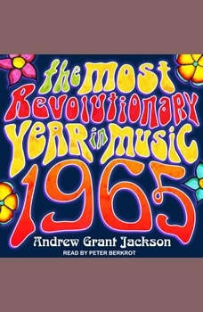 1965: The Most Revolutionary Year in Music, Andrew Grant Jackson