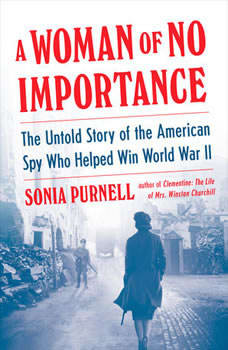 A Woman of No Importance: The Untold Story of the American Spy Who Helped Win World War II, Sonia Purnell