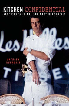 Kitchen Confidential: Adventures in the Culinary Underbelly Adventures in the Culinary Underbelly, Anthony Bourdain