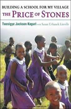 The Price of Stones: Building a School for My Village, Twesigye Jackson Kaguri