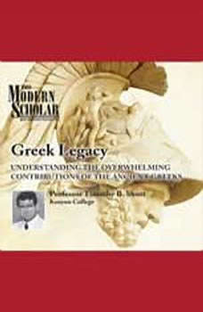 Greek Legacy: Understanding the Overwhelming Contributions of the Ancient Greeks Understanding the Overwhelming Contributions of the Ancient Greeks, Timothy B. Shutt