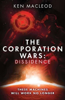 The Corporation Wars: Dissidence, Ken MacLeod