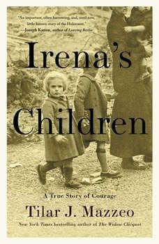 Irena's Children: The Extraordinary Story of the Woman Who Saved 2,500 Children from the Warsaw Ghetto The Extraordinary Story of the Woman Who Saved 2,500 Children from the Warsaw Ghetto, Tilar J. Mazzeo