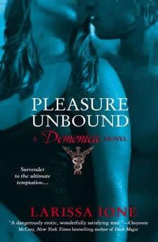 Pleasure Unbound: A Demonica Novel, Larissa Ione