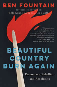 Beautiful Country Burn Again: Democracy, Rebellion, and Revolution, Ben Fountain