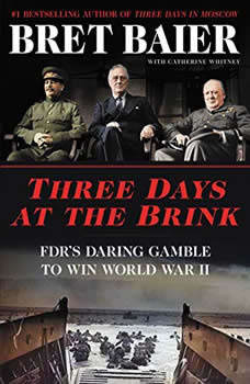 Three Days at the Brink: FDR's Daring Gamble to Win World War II, Bret Baier