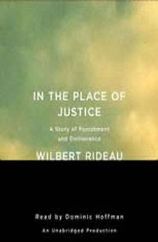 In the Place of Justice: A Story of Punishment and Deliverance, Wilbert Rideau