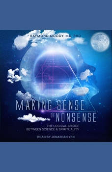 Making Sense of Nonsense: The Logical Bridge Between Science & Spirituality, MD Moody