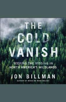 The Cold Vanish: Seeking the Missing in North America's Wildlands, Jon Billman