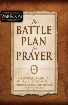 The Battle Plan for Prayer: From Basic Training to Targeted Strategies, Stephen Kendrick