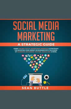 Social Media Marketing a Strategic Guide: Learn the Best Digital Advertising Approach & Strategies for Boosting Your Agency or Business with the Power of Facebook, Instagram, YouTube, Google SEO & More, Sean Buttle