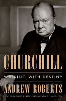 Churchill: Walking with Destiny Walking with Destiny, Andrew Roberts