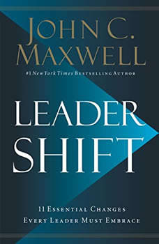 Leadershift: The 11 Essential Changes Every Leader Must Embrace, John C. Maxwell
