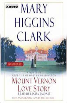 Mount Vernon Love Story: A Novel of George and Martha Washington A Novel of George and Martha Washington, Mary Higgins Clark