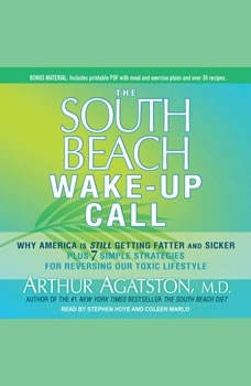 The South Beach Wake-Up Call: Why America Is Still Getting Fatter and Sicker, Plus 7 Simple Strategies for Reversing Our Toxic Lifestyle Why America Is Still Getting Fatter and Sicker, Plus 7 Simple Strategies for Reversing Our Toxic Lifestyle, M.D. Agatston