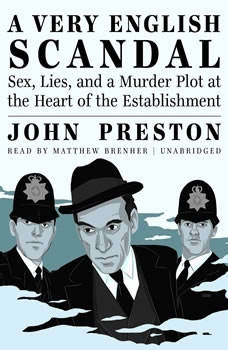 A Very English Scandal: Sex, Lies, and a Murder Plot at the Heart of the Establishment, John Preston